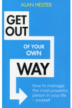Купити - Книжки - Get Out Of Your Own Way. How To Manage The Most Powerful Person In Your Life - Yourself