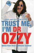 Купити - Книжки - Trust Me, I'm Dr. Ozzy: Advice from Rock's Ultimate Survivor
