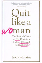 Купити - Книжки - Quit Like a Woman. The Radical Choice to Not Drink in a Culture Obsessed with Alcohol