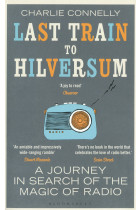 Купити - Книжки - Last Train to Hilversum. A Journey in Search of the Magic of Radio