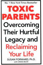 Купити - Книжки - Toxic Parents. Overcoming Their Hurtful Legacy & Reclaiming Your Life