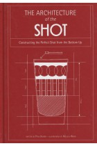 Купити - Книжки - Architecture of the Shot. Constructing the Perfect Shots and Shooters from the Bottom Up