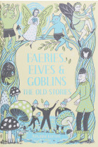 Купити - Книжки - Faeries, Elves and Goblins. The Old Stories and fairy tales