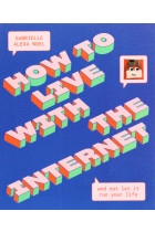 Купити - Книжки - How to Live With the Internet and Not Let It Run Your Life