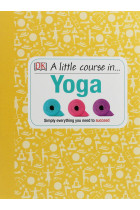 Купить - Книги - A Little Course in Yoga. Simply Everything You Need to Succeed