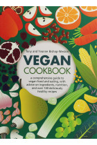 Купити - Книжки - Vegan Cookbook. A Comprehensive Practical Reference To Vegan Food And Eating, With Advice On Ingredients, Nutrition And Over 140 Deliciously Healthy Recipes