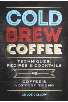 Купити - Книжки - Cold Brew Coffee: Techniques, Recipes & Cocktails for Coffee's Hottest Trend