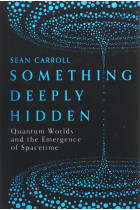 Купити - Книжки - Something Deeply Hidden. Quantum Worlds and the Emergence of Spacetime
