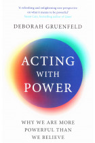 Купить - Книги - Acting with Power. Why We Are More Powerful than We Believe