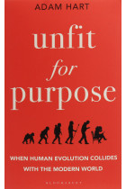 Купити - Книжки - Unfit for Purpose. When Human Evolution Collides with the Modern World