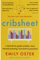 Купить - Книги - Cribsheet. A Data-Driven Guide to Better, More Relaxed Parenting, from Birth to Preschool