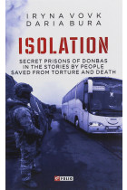 Купити - Книжки - ISOLATION. Secret prisons of Donbas in the stories by people saved from torture and death