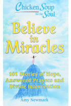 Купити - Книжки - Chicken Soup for the Soul. 101 Stories of Hope, Answered Prayers and Divine Intervention. Believe in Miracles