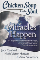 Купити - Книжки - Chicken Soup for the Soul. 101 Inspirational Stories about Hope, Answered Prayers, and Divine Intervention. Miracles Happen