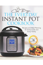 Купити - Книжки - The Everyday Instant Pot Cookbook: Recipes and Meal Planning for Every Cook and Every Family