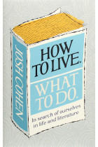 Купить - Книги - How to Live. What To Do. Life Lessons from Literature