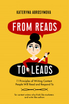Купить - Книги - From Reads To Leads. 11 Principles of Writing Content People Will Read and Respond To