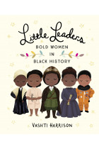 Купить - Часто ищут - Little Leaders. Bold Women in Black History