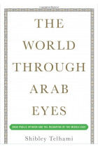 Купити - Книжки - The World Through Arab Eyes : Arab Public Opinion and the Reshaping of the Middle East