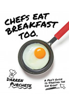 Купити - Книжки - Chefs Eat Breakfast Too. An Expert's Guide to Starting The Day Right