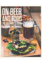 Купить - Книги - On Beer and Food. The Gourmet's Guide to Recipes and Pairings