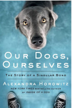 Купити - Книжки - Our Dogs, Ourselves: The Story of a Singular Bond