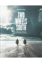 Купити - Книжки - Two Wheels South. A Motocycle Adventure from Brooklyn to Ushuaia