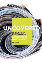 Купить - Книги - Uncovered. Revolutionary Magazine Covers