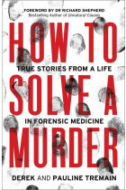 Купити - Книжки - How to Solve a Murder. True Stories from a Life in Forensic Medicine