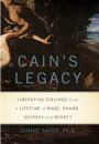 Купить - Cain's Legacy: Liberating Siblings from a Lifetime of Rage, Shame, Secrecy, and Regret