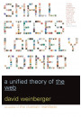 Купить - Small Pieces Loosely Joined: A Unified Theory of the Web