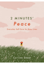 Купить - 2 Minutes' Peace. Everyday Self-Care for Busy Lives