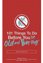 Купить - 101 Things to Do Before You're Old and Boring