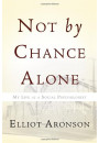 Купить - Not by Chance Alone : My Life as a Social Psychologist