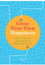 Купити - Grow Your Own Happiness. How to Harness the Science of Wellbeing for Life