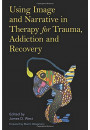 Купить - Using Image and Narrative in Therapy for Trauma, Addiction and Recovery