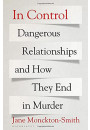 Купить - In Control. Dangerous Relationships and How They End in Murder