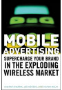 Купить - Mobile Advertising. Supercharge Your Brand in the Exploding Wireless Market