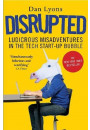 Купить - Disrupted: Ludicrous Misadventures into the Tech Start-Up Bubble