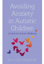 Купить - Avoiding Anxiety in Autistic Children. A Guide for Autistic Wellbeing