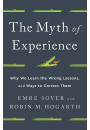 Купить - The Myth of Experience. Why We Learn the Wrong Lessons, and Ways to Correct Them