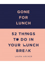 Купити - Gone for Lunch: 52 Things to Do in Your Lunch Break