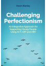 Купить - Challenging Perfectionism. An Integrative Approach for Supporting Young People Using Act, CBT and Dbt