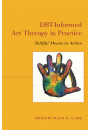 Купить - DBT-Informed Art Therapy in Practice. Skillful Means in Action