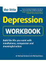 Купить - The Little Depression Workbook. Build the life you want with mindfulness, compassion and meaningful action