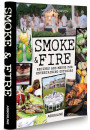 Купити - Smoke and Fire. Recipes and Menus for Entertaining Outdoors