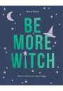 Купити - Be More Witch. How to Find Your Inner Magic