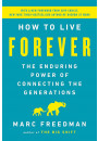 Купить - How to Live Forever. The Enduring Power of Connecting the Generations