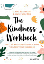 Купить - The Kindness Workbook. Creative and Compassionate Ways to Boost Your Wellbeing