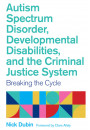 Купить - Autism Spectrum Disorder, Developmental Disabilities, and the Criminal Justice System. Breaking the Cycle
